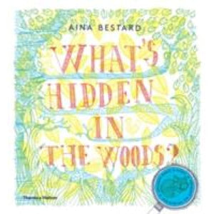 What's Hidden in the Woods? - Thames & Hudson 9780500650530