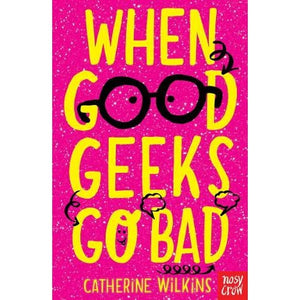 When Good Geeks Go Bad - Nosy Crow 9781788000598