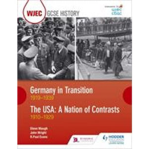 WJEC GCSE History Germany in Transition 1919-1939 and the USA: A Nation of Contrasts 1910-1929 - Hodder Education 9781510403208