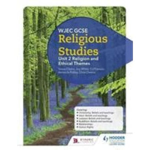 WJEC GCSE Religious Studies: Unit 2 Religion and Ethical Themes - Hodder Education 9781510413467