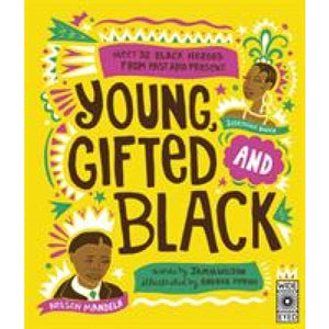 Young Gifted and Black: Meet 52 Heroes from Past Present - Wide Eyed Editions 9781786039835