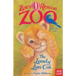 Zoe's Rescue Zoo: The Lonely Lion Cub - Nosy Crow 9780857631978