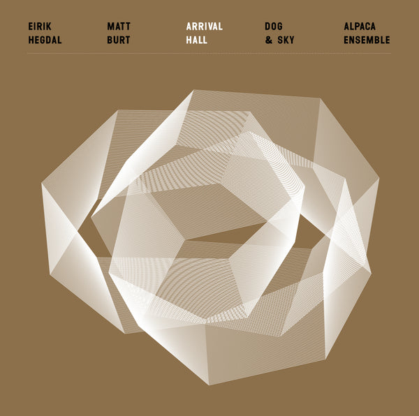 Matt Burt/Eirik Hegdal/Dog & Sky/Alpaca Ensemble - Arrival Hall