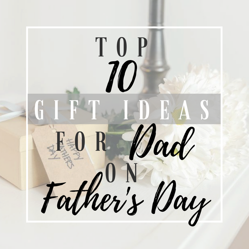 Top 10 Gift Ideas for Dad on Father's Day