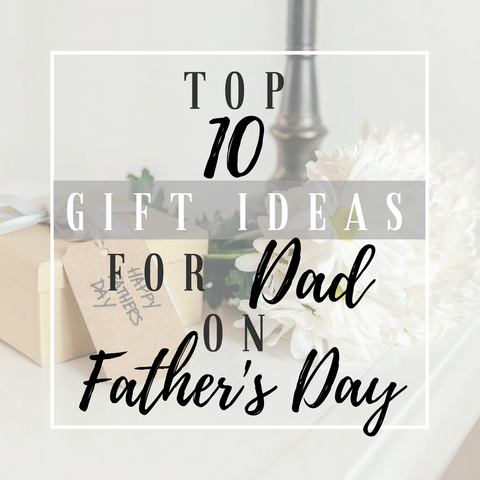 top ten gift ideas for Dad on Father's Day