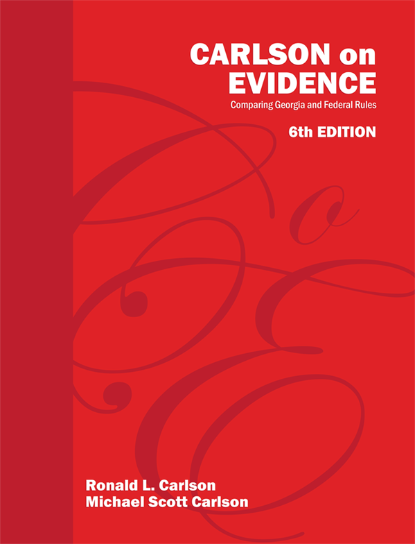 Carlson on Evidence: Comparing Georgia and Federal Rules - 6th Edition 2018