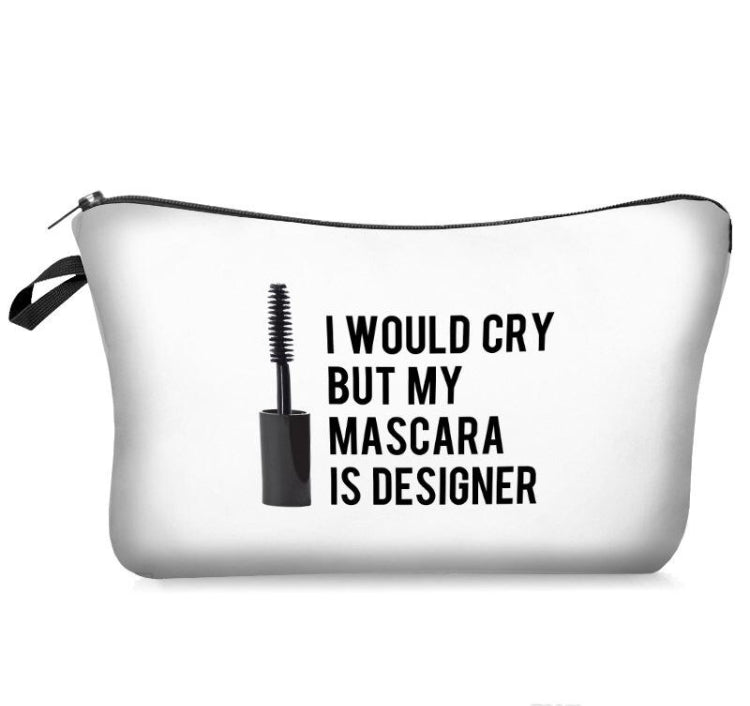Makeup Cosmetic Bag - I Would Cry But My Mascara Is Designer