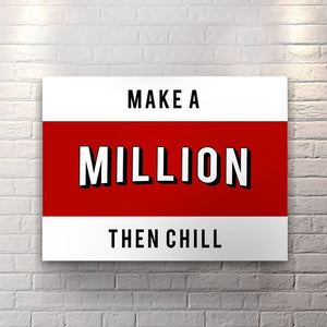 Make A Million Then Chill - Canvas Wall Art - Best Seller Entrepreneur Grind Hustle Motivation - $79.00