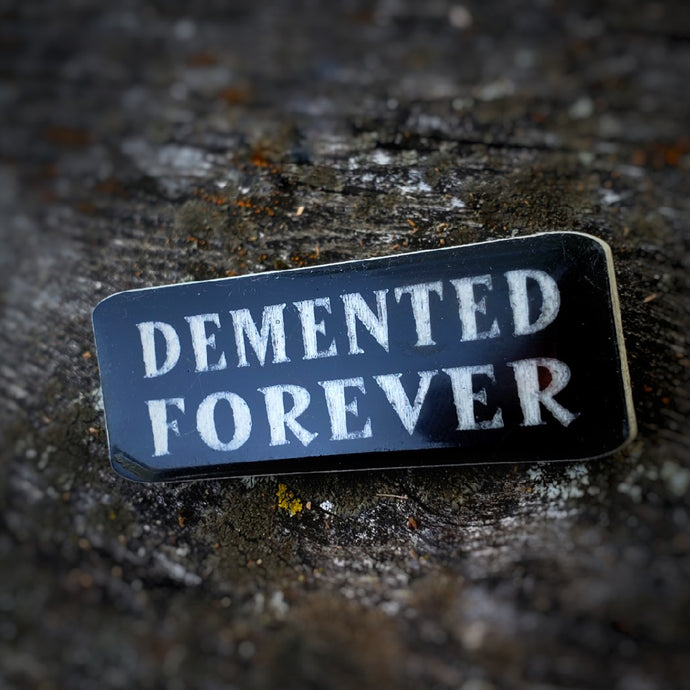 Demented Forever Lapel Pin