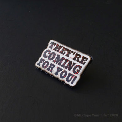 They're Coming For You! Lapel Pin