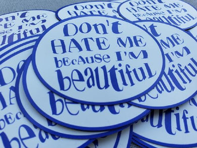 Don't Hate Me Because I'm Beautiful Magnet