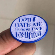 Don't Hate Me Because I'm Beautiful Enamel Pin