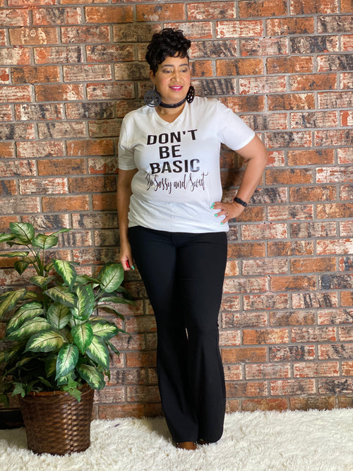 Don't Be Basic Be Sassy and Sweet Tshirt-Vneck