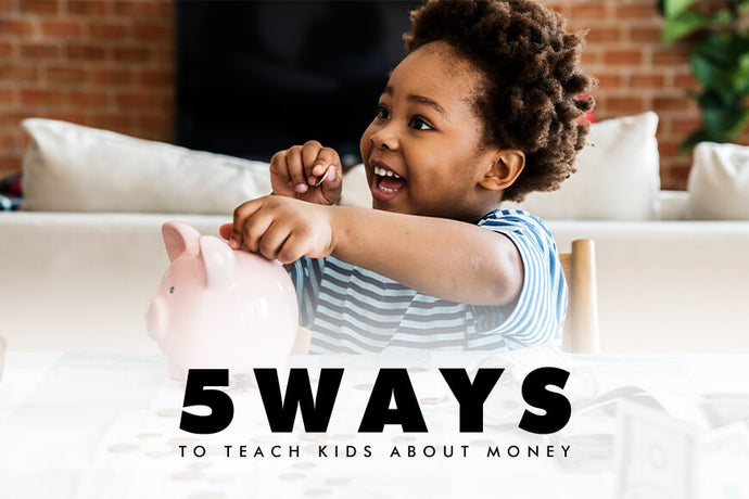 5 Fun Ways To Teach Your Kids About Money