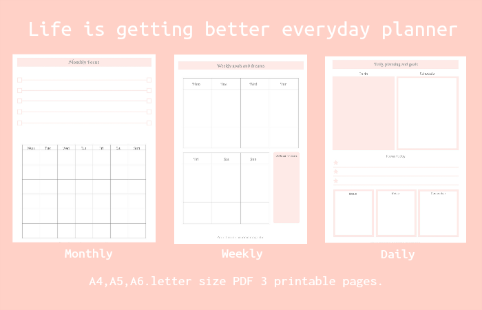 Life is getting better everyday planner(Monthly,Weekly,Daily)3pages PDF