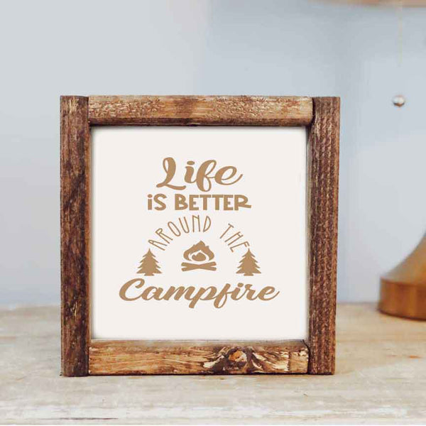 Life is Better Around the Campfire Sign