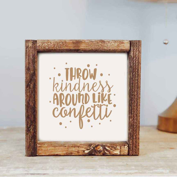Throw Kindness Around Like Confetti Sign