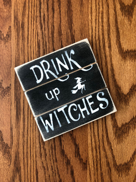 Drink Up Witches Wood Sign