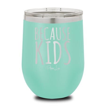 Because Kids Tumbler