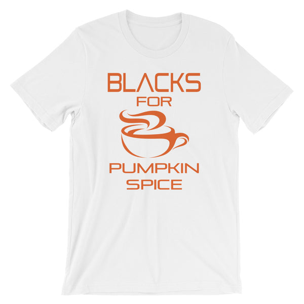 Blacks For Pumpkin Spice Short-Sleeve Unisex T-Shirt