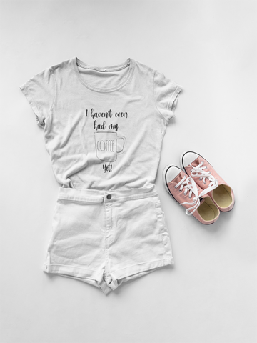 I haven't even had my coffee yet T-shirt Bella+Canvas 6004 Womens - Bella Rose Closet