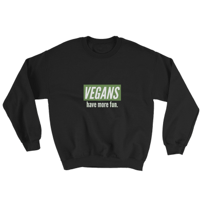 Vegans Have More Fun | Vegan Sweatshirt Black / S Earth Supply