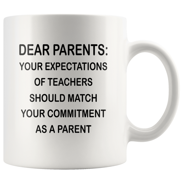 Dear Parents your expectations of teacher should match your commitment as a parent white coffee mugs