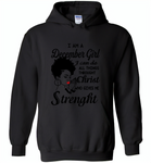I Am A December Girl I Can Do All Things Through Christ Who Gives Me Strength - Gildan Heavy Blend Hoodie