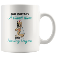 Never Underestimate A Pitbull Mom With A Nursing Degree White Coffee Mug