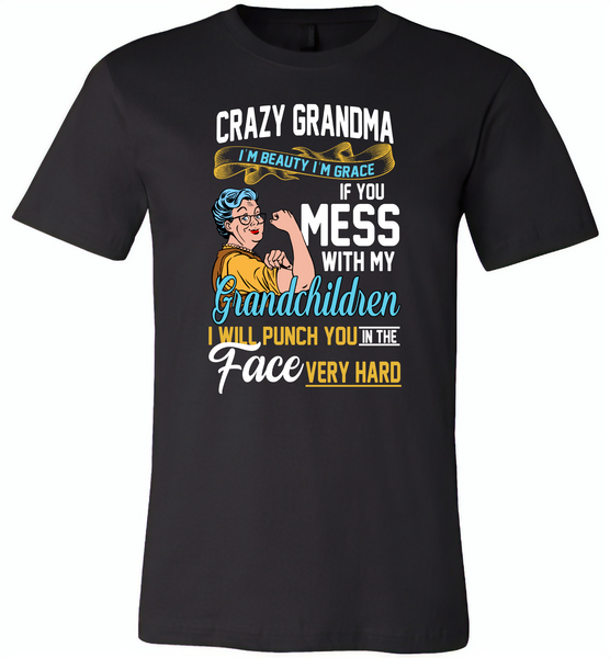Crazy grandma i'm beauty grace if you mess with my grandchildren i punch in face hard - Canvas Unisex USA Shirt