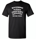 Wyoming Nurses Never Fold Play Cards - Gildan Short Sleeve T-Shirt