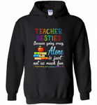 Teacher Besties Because Going Crazy Alone Is Just Not As Much Fun - Gildan Heavy Blend Hoodie