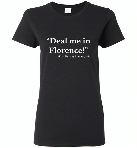 Deal me in florence the first nursing student in 1860 - Gildan Ladies Short Sleeve