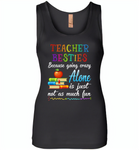 Teacher Besties Because Going Crazy Alone Is Just Not As Much Fun - Womens Jersey Tank