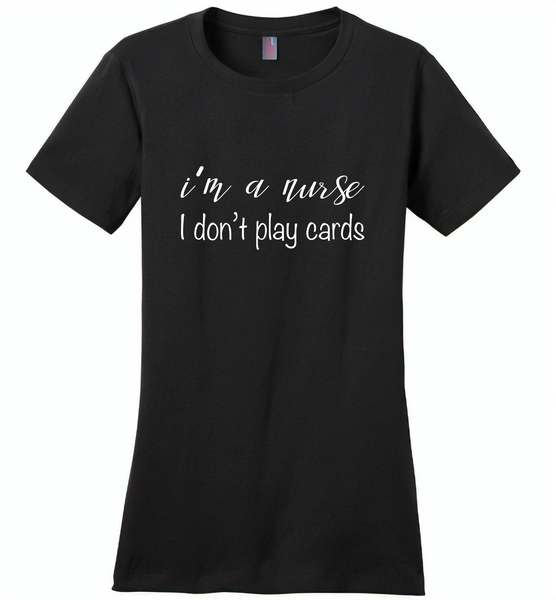 I'm a nurse i don't play cards - Distric Made Ladies Perfect Weigh Tee