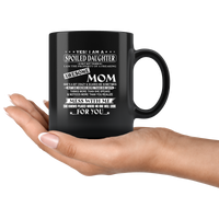 Yes I Am Spoiled Daughter Property Of Freaking Awesome Mom Mess Me No One Look For You Mothers Day GIfts Black Coffee Mug