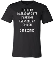 This Year Instead Of Gifts I am Giving Everyone My Opinion Get Excited T-shirt