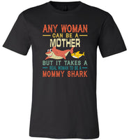 Any woman can be a mother but real woman to be a Mommy shark T shirt, gift tee