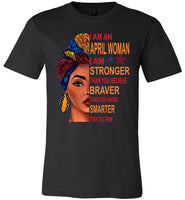 April woman I am Stronger, braver, smarter than you think T shirt, birthday gift tee