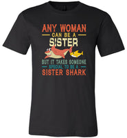 Any woman can be a sister but it takes someone special to be a sister shark T shirt, gift tee