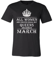All Women Are Created Equal But Queens Are Born In March T-Shirt