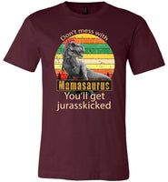 Don't mess with mamasaurus you'll get jurasskicked shirt