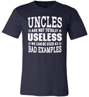 Uncles Are Not Totally Useless We Can Be Used As Bad Examples Tee Shirt