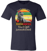 Don't mess with Auntasaurus you'll get jurasskicked t shirt