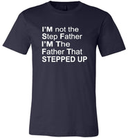 I'm not step father I'm the father that stepped up T-shirt, father's day tee shirt