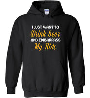 I just want to drink beer and embarrass my Kids T-shirt