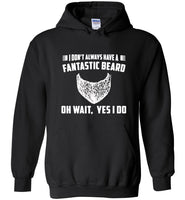 I don't always have a fantastic beard oh wait yes i do T-shirt