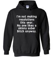I'm not making resolutions this year, no one likes a skinny sober Bitch anyway T shirt