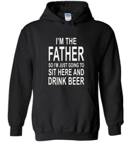 I'm the father so I just going to sit here and drink beer T-shirt