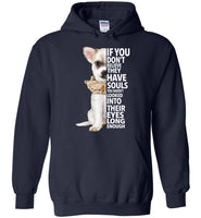 Chihuahua If you don't believe they have souls T-shirt